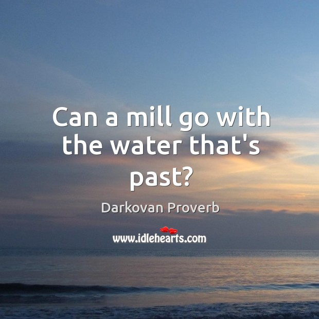 Can a mill go with the water that's past? Darkovan Proverbs Image