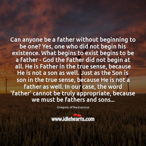 Can anyone be a father without beginning to be one? Yes, one Son Quotes Image