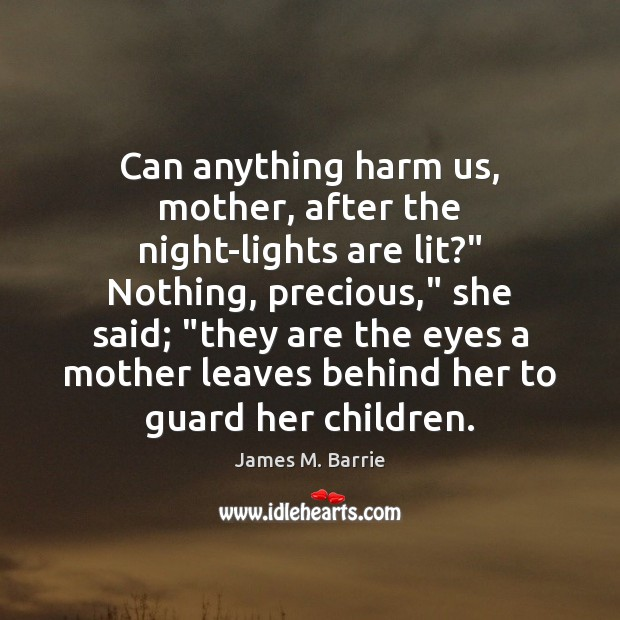 """Can anything harm us, mother, after the night-lights are lit?"""" Nothing, precious,"""" Image"""