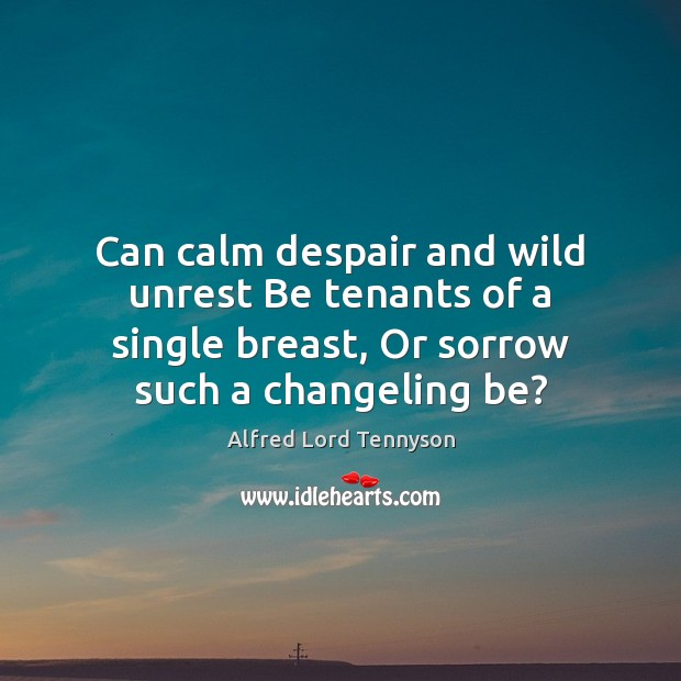 Image, Can calm despair and wild unrest Be tenants of a single breast,