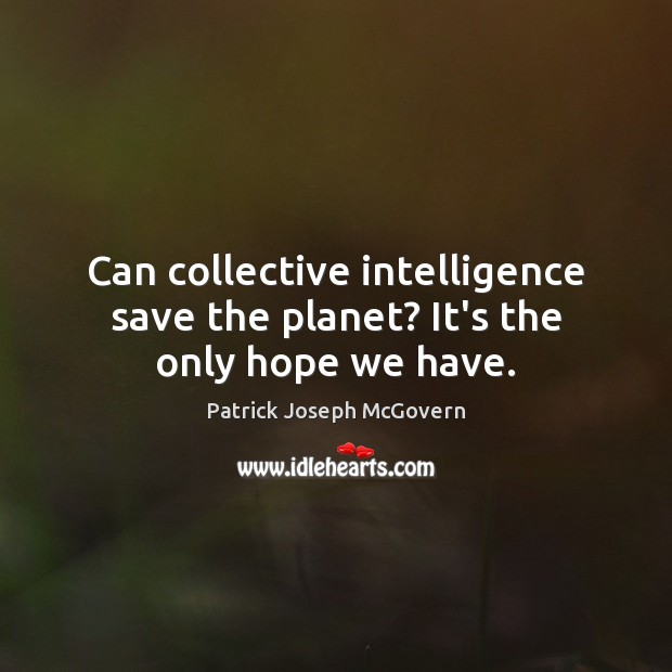 Can collective intelligence save the planet? It's the only hope we have. Image