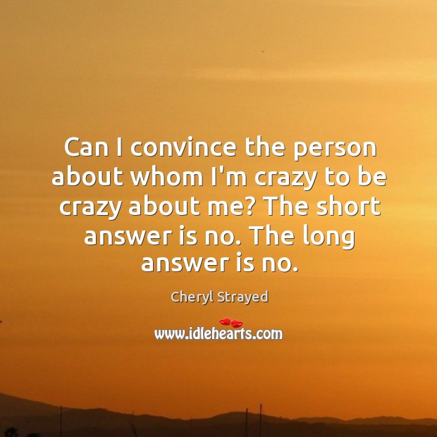 Can I convince the person about whom I'm crazy to be crazy Image