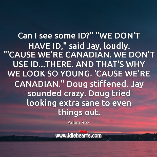 """Image, Can I see some ID?"""" """"WE DON'T HAVE ID,"""" said Jay, loudly. """""""
