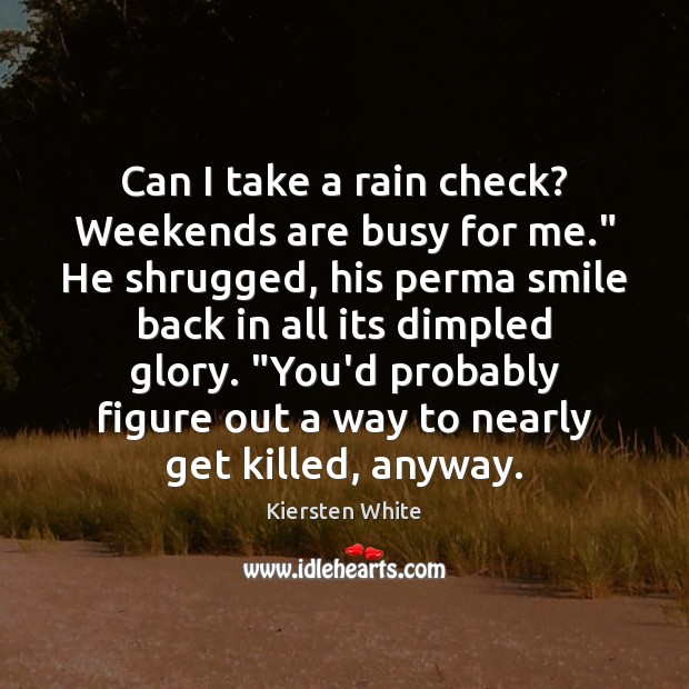 """Can I take a rain check? Weekends are busy for me."""" He Image"""