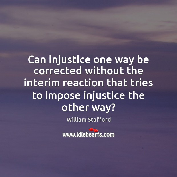 Image, Can injustice one way be corrected without the interim reaction that tries
