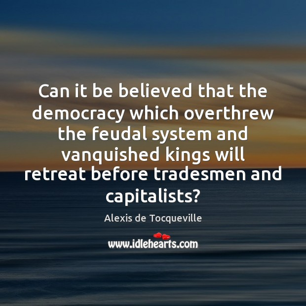 Can it be believed that the democracy which overthrew the feudal system Image