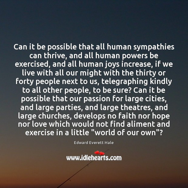 Can it be possible that all human sympathies can thrive, and all Image