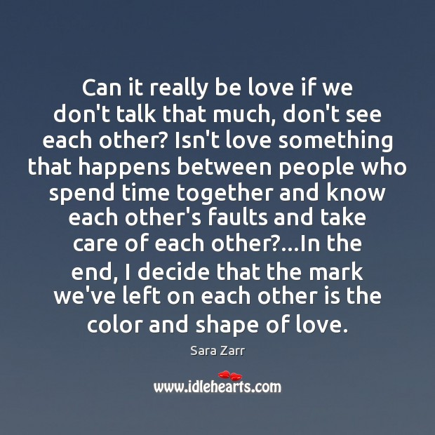Can it really be love if we don't talk that much, don't Time Together Quotes Image