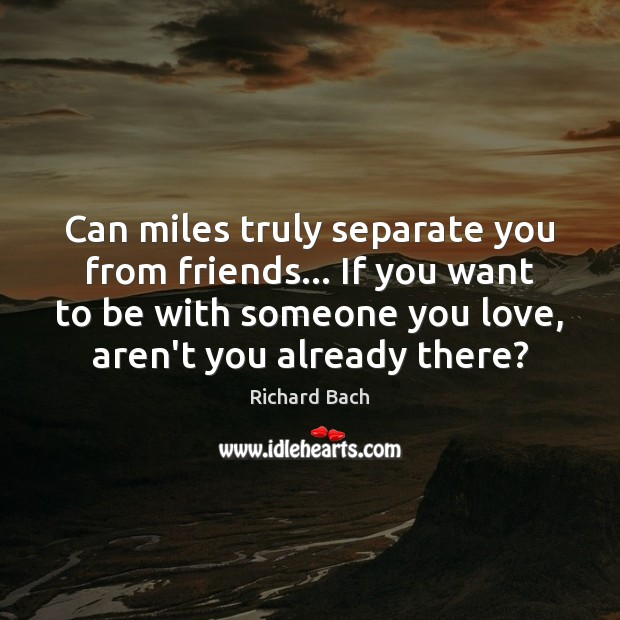 Image, Can miles truly separate you from friends… If you want to be