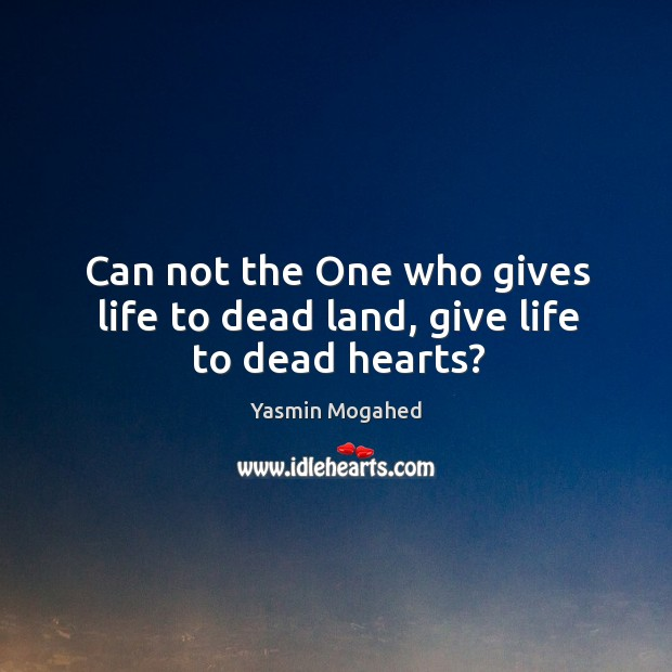 Image, Can not the One who gives life to dead land, give life to dead hearts?