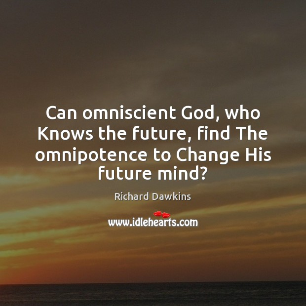 Can omniscient God, who Knows the future, find The omnipotence to Change His future mind? Image