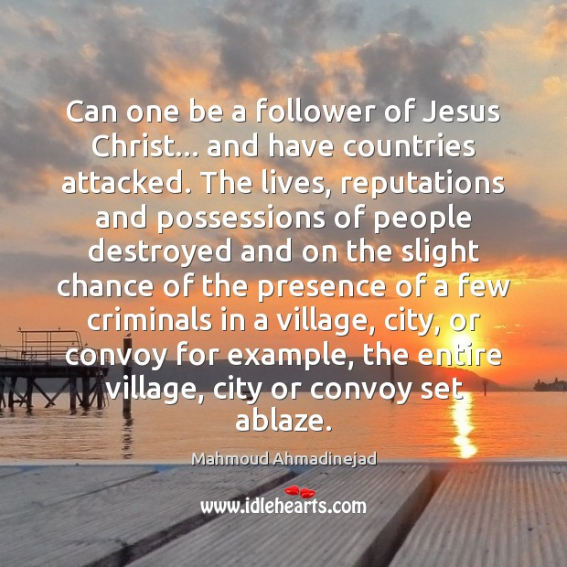 Can one be a follower of Jesus Christ… and have countries attacked. Image
