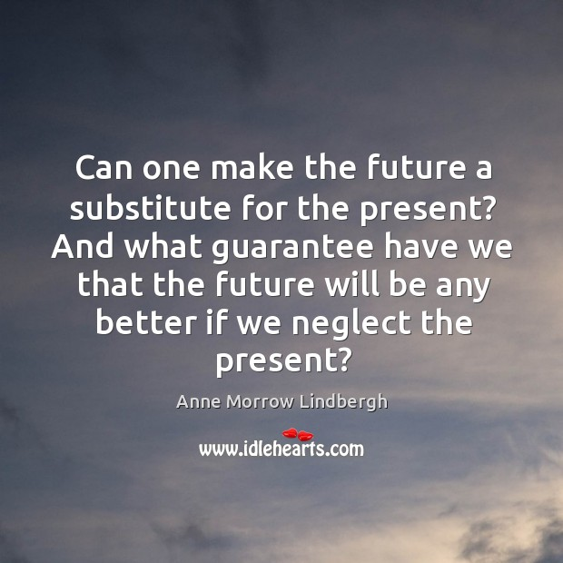 Can one make the future a substitute for the present? And what Image