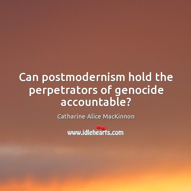 Image, Can postmodernism hold the perpetrators of genocide accountable?