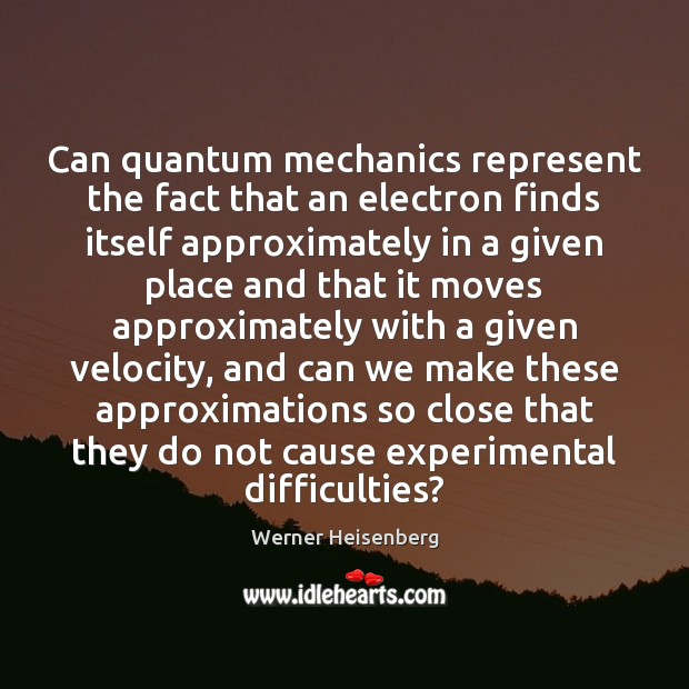 Image, Can quantum mechanics represent the fact that an electron finds itself approximately