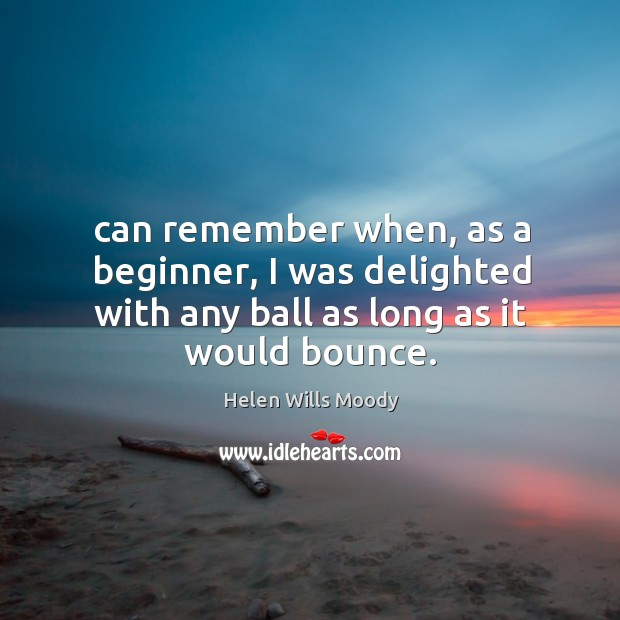 Can remember when, as a beginner, I was delighted with any ball as long as it would bounce. Image