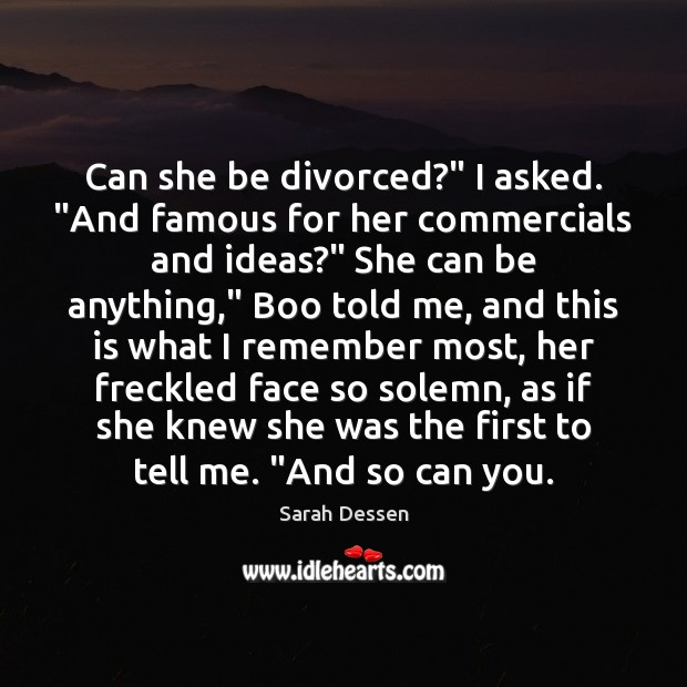 "Can she be divorced?"" I asked. ""And famous for her commercials and Image"