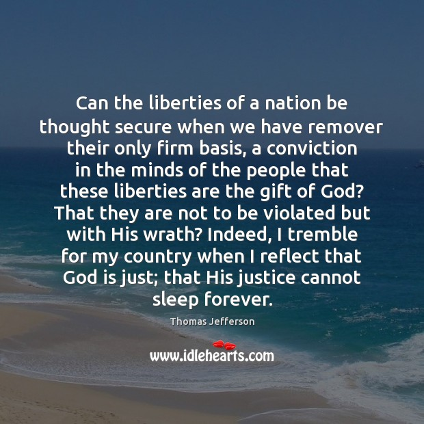 Can the liberties of a nation be thought secure when we have Image
