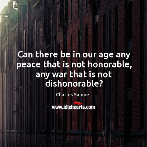 Can there be in our age any peace that is not honorable, any war that is not dishonorable? Image