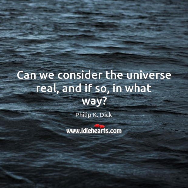 Can we consider the universe real, and if so, in what way? Image