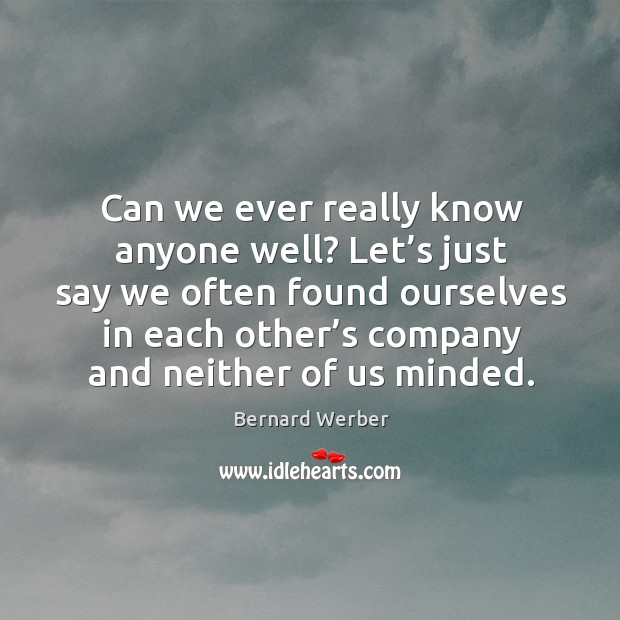 Image, Can we ever really know anyone well? let's just say we often found ourselves in