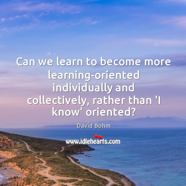 Can we learn to become more learning-oriented individually and collectively, rather than Image