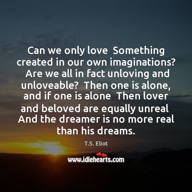 Image, Can we only love  Something created in our own imaginations?  Are we