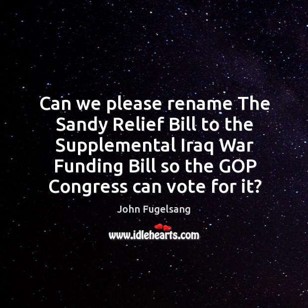 Can we please rename The Sandy Relief Bill to the Supplemental Iraq Image