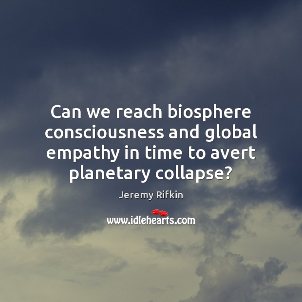 Image, Can we reach biosphere consciousness and global empathy in time to avert