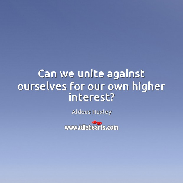 Can we unite against ourselves for our own higher interest? Image