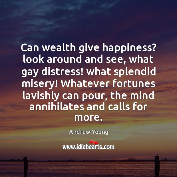 Image, Can wealth give happiness? look around and see, what gay distress! what