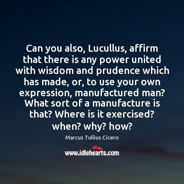 Image, Can you also, Lucullus, affirm that there is any power united with