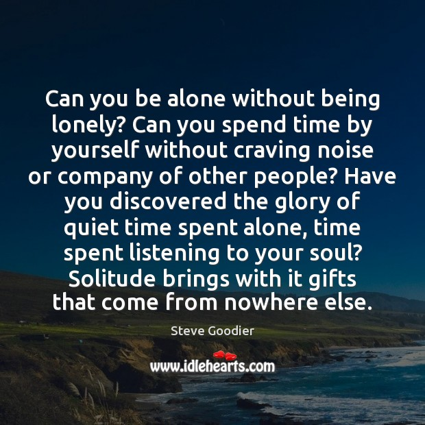 Can you be alone without being lonely? Can you spend time by Steve Goodier Picture Quote