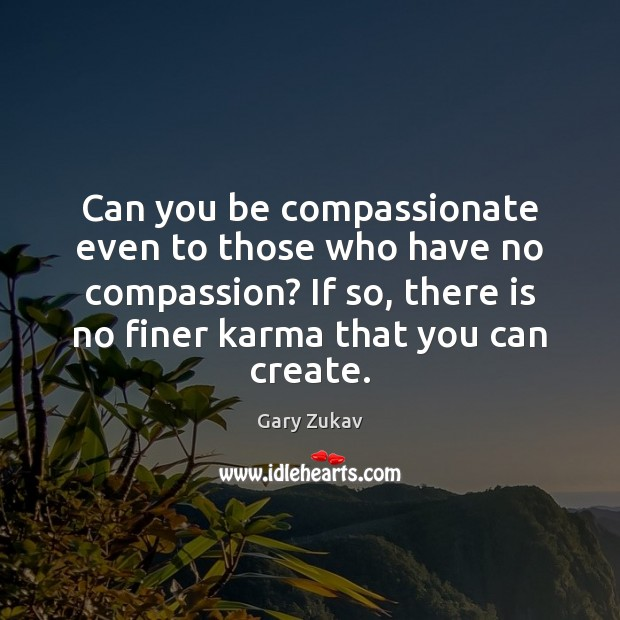 Can you be compassionate even to those who have no compassion? If Karma Quotes Image