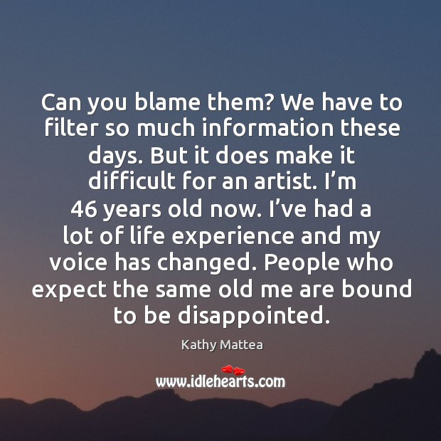 Can you blame them? we have to filter so much information these days. Kathy Mattea Picture Quote