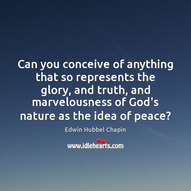Can you conceive of anything that so represents the glory, and truth, Edwin Hubbel Chapin Picture Quote