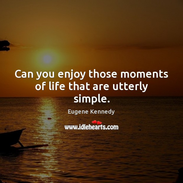 Can you enjoy those moments of life that are utterly simple. Image