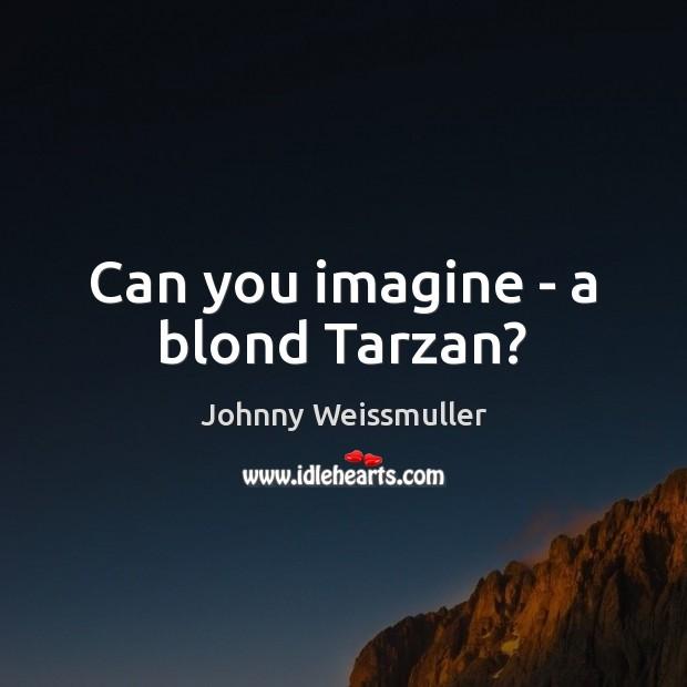 Can you imagine – a blond Tarzan? Image