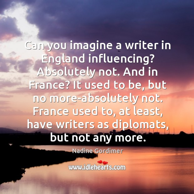 Can you imagine a writer in England influencing? Absolutely not. And in Image