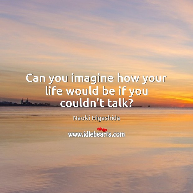 Image, Can you imagine how your life would be if you couldn't talk?