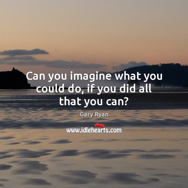 Can you imagine what you could do, if you did all that you can? Image