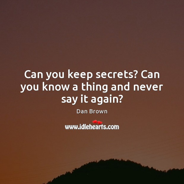Can you keep secrets? Can you know a thing and never say it again? Image
