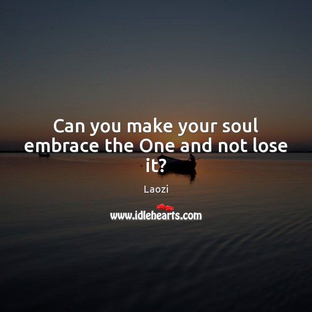 Can you make your soul embrace the One and not lose it? Image