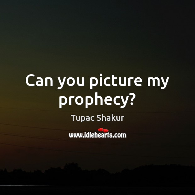Can you picture my prophecy? Image