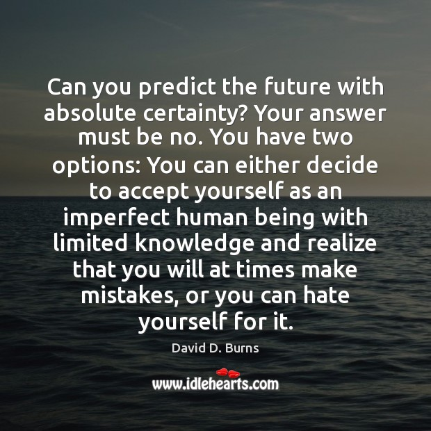 Image, Can you predict the future with absolute certainty? Your answer must be