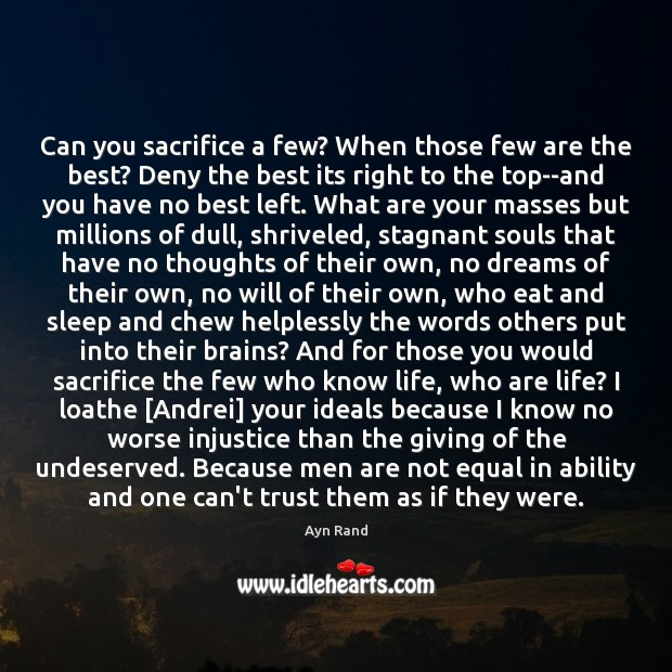 Can you sacrifice a few? When those few are the best? Deny Ayn Rand Picture Quote