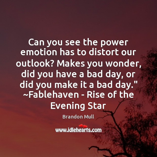 Can you see the power emotion has to distort our outlook? Makes Brandon Mull Picture Quote