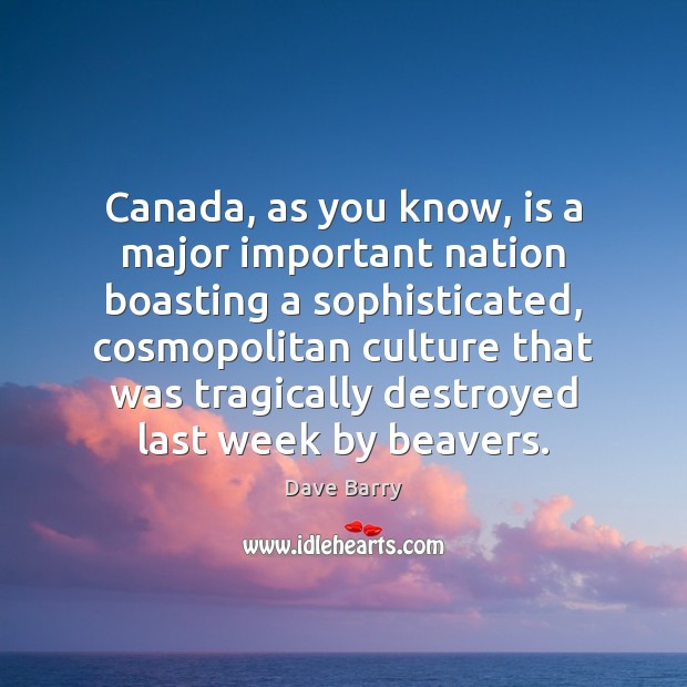 Image, Canada, as you know, is a major important nation boasting a sophisticated,