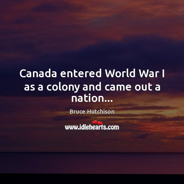 Image, Canada entered World War I as a colony and came out a nation…