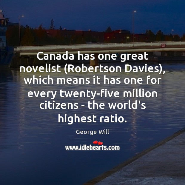 Image, Canada has one great novelist (Robertson Davies), which means it has one